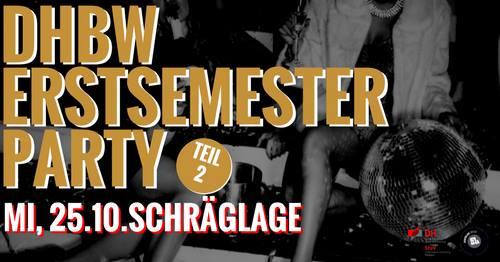 DHBW Erstsemester Party Part 2 / Mittwoch 25.10 ab 23 Uhr / Schräglage